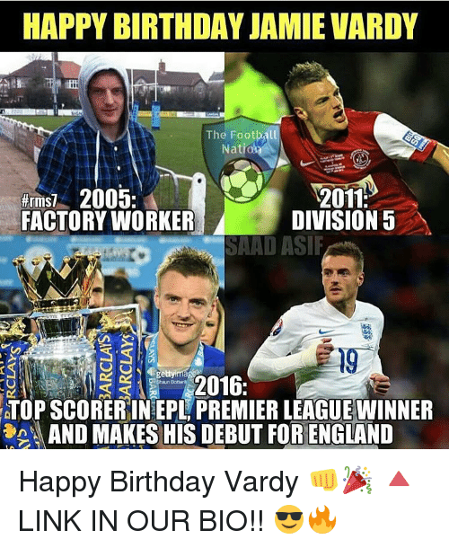 vardy: HAPPY BIRTHDAY JAMIEVARDY  The Football  Natio  MrnmST 2005.  2011  DIVISION 5  FACTORY WORKER  SAAD ASIF  TOP SCORERIN EPLPREMIERLEAGUEWINNER  AND MAKES HIS DEBUT FOR ENGLAND Happy Birthday Vardy 👊🎉 🔺LINK IN OUR BIO!! 😎🔥