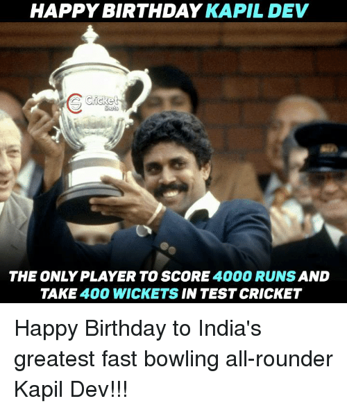 Memes, Happy Birthday, and Bowling: HAPPY BIRTHDAY  KAPIL DEV  Cricket  THE ONLY PLAYER TO SCORE  4000 AND  TAKE  400 WICKETS  IN TEST CRICKET Happy Birthday to India's greatest fast bowling all-rounder Kapil Dev!!!
