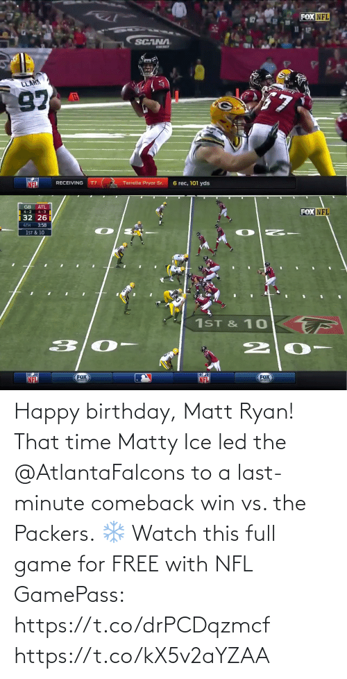 Happy Birthday: Happy birthday, Matt Ryan!  That time Matty Ice led the @AtlantaFalcons to a last-minute comeback win vs. the Packers. ❄️  Watch this full game for FREE with NFL GamePass: https://t.co/drPCDqzmcf https://t.co/kX5v2aYZAA