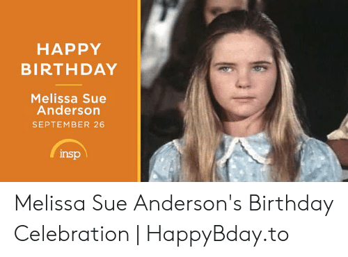 Happy Birthday Melissa: HAPPY  BIRTHDAY  Melissa Sue  Anderson  SEPTEMBER 26  insp Melissa Sue Anderson's Birthday Celebration | HappyBday.to