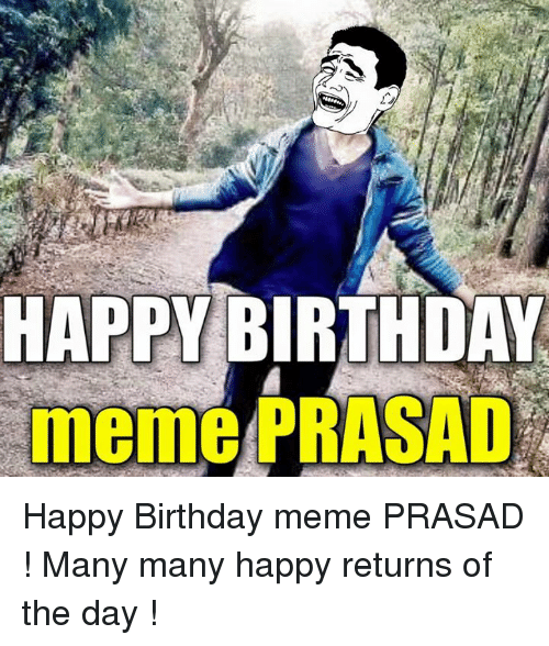 Birthday, Happy Birthday, and Nepali: HAPPY BIRTHDAY  meme PRASAD Happy Birthday meme PRASAD ! Many many happy returns of the day !
