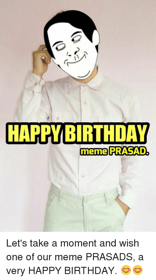 happy birthday meme: HAPPY BIRTHDAY  meme PRASAD Let's take a moment and wish one of our meme PRASADS, a very HAPPY BIRTHDAY. 😊😊