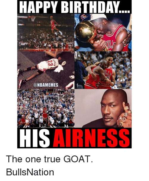 Birthday, Memes, and True: HAPPY BIRTHDAY  @NBAMEMES  HIS  AIRNESS The one true GOAT. BullsNation