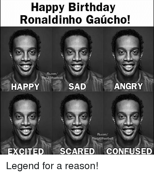 Memes, 🤖, and Legend: Happy Birthday  Ronaldinho Gaucho!  Fb.com/  The LADFootball  HAPPY  ANGRY  SAD  Fb.com/  TheLAD Football  EXCITED  SCARED  CONFUSED Legend for a reason!