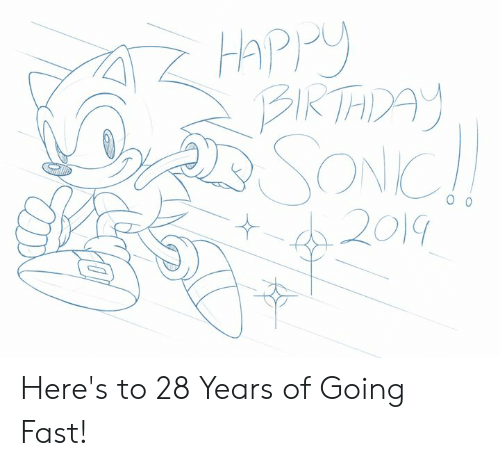 Heres To: Happy  BIRTHDAY  SONIC!  2019 Here's to 28 Years of Going Fast!