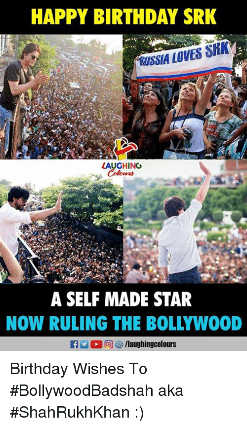 Birthday, Happy Birthday, and Happy: HAPPY BIRTHDAY SRK  RUSSIA LOVES SRK  LAUGHING  A SELF MADE STAR  NOW RULING THE BOLLYWOOD Birthday Wishes To #BollywoodBadshah aka #ShahRukhKhan :)
