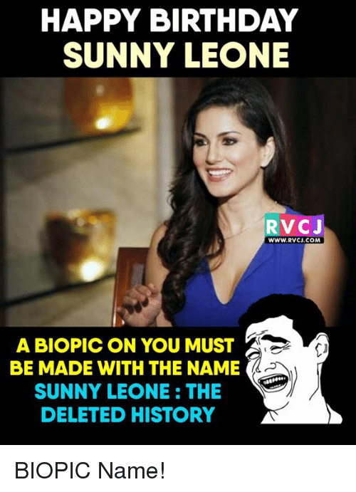 Birthday, Memes, and Happy Birthday: HAPPY BIRTHDAY  SUNNY LEONE  RvCJ  WWW.RVCJ.COM  A BIOPIC ON YOU MUST  A  BE MADE WITH THE NAME  SUNNY LEONE: THE  DELETED HISTORY BIOPIC Name!