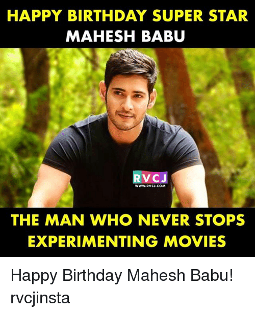 Babues: HAPPY BIRTHDAY SUPER STAR  MAHESH BABU  RVCJ  WWW.RVCJ.COM  THE MAN WHO NEVER STOPS  EXPERIMENTING MOVIES Happy Birthday Mahesh Babu! rvcjinsta