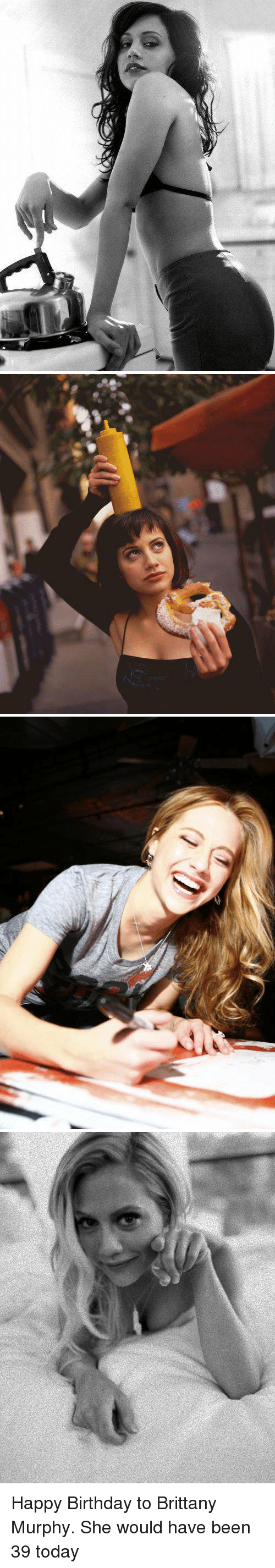 Birthday, Xxx, and Happy Birthday: Happy Birthday to Brittany Murphy. She would have been 39 today
