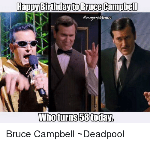 happy birthday to bruce campbell avengers memes who turns 58today bruce 2895936 happy birthday to bruce campbell avengersmemes who turns 58today