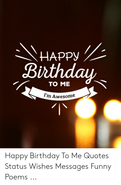 Happy Birthday To Me Im Awesome Happy Birthday To Me Quotes