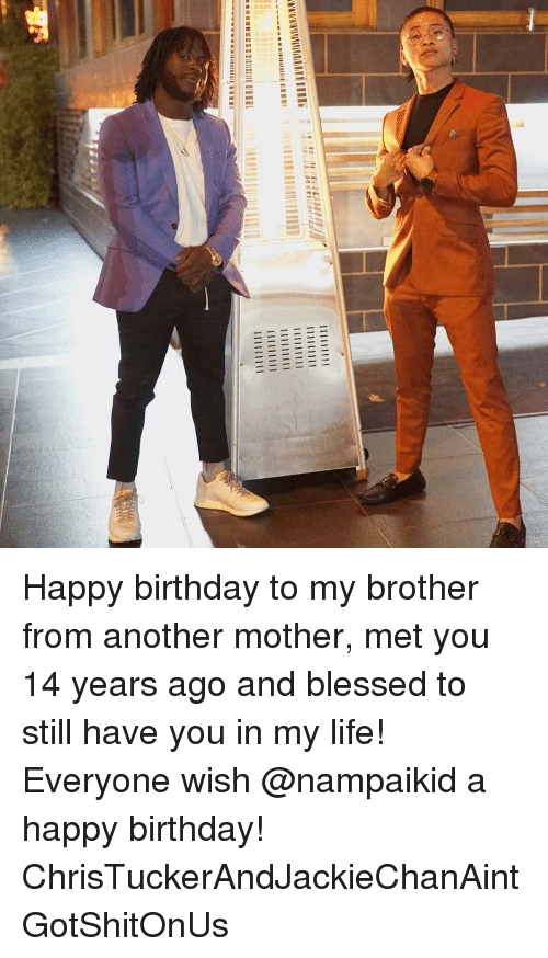 Brother From Another Mother: Happy birthday to my brother from another mother, met you 14 years ago and blessed to still have you in my life! Everyone wish @nampaikid a happy birthday! ChrisTuckerAndJackieChanAintGotShitOnUs