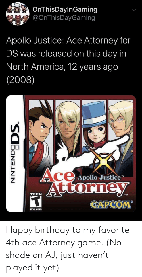 No Shade: Happy birthday to my favorite 4th ace Attorney game. (No shade on AJ, just haven't played it yet)