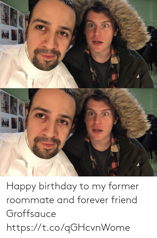 Forever: Happy birthday to my former roommate and forever friend  Groffsauce https://t.co/qGHcvnWome