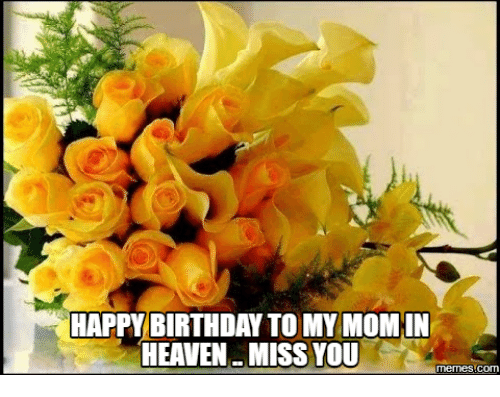 miss you meme: HAPPY BIRTHDAY TO MY MOMIN  HEAVEN MISS YOU  memes com