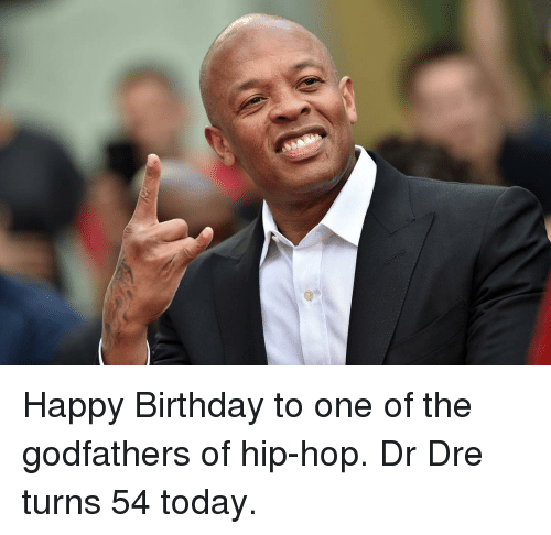 Birthday, Dr. Dre, and Memes: Happy Birthday to one of the godfathers of hip-hop. Dr Dre turns 54 today.