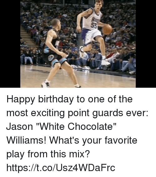 "Birthday, Memes, and Happy Birthday: Happy birthday to one of the most exciting point guards ever: Jason ""White Chocolate"" Williams! What's your favorite play from this mix? https://t.co/Usz4WDaFrc"