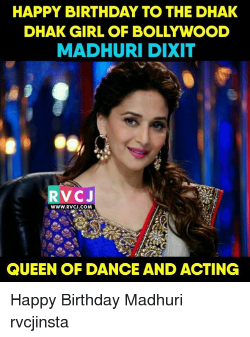 Birthday, Memes, and Queen: HAPPY BIRTHDAY TO THE DHAK  DHAK GIRL OF BOLLYWOOD  MADHURI DIXIT  RV CJ  WWW. RVCJ.COM  QUEEN OF DANCE AND ACTING Happy Birthday Madhuri rvcjinsta