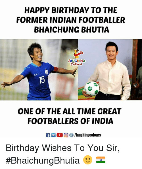 birthday wishes: HAPPY BIRTHDAY TO THE  FORMER INDIAN FOOTBALLER  BHAICHUNG BHUTIA  LAUGHING  ONE OF THE ALL TIME GREAT  FOOTBALLERS OF INDIA  回參/laughingcolours Birthday Wishes To You Sir,  #BhaichungBhutia 🙂 🇮🇳