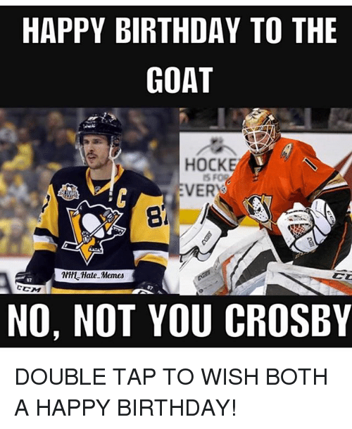 Birthday, Memes, and Goat: HAPPY BIRTHDAY TO THE  GOAT  HOCKE  VER  8 A  NHHate Memes  87  CCM  NO, NOT YOU CROSBY DOUBLE TAP TO WISH BOTH A HAPPY BIRTHDAY!