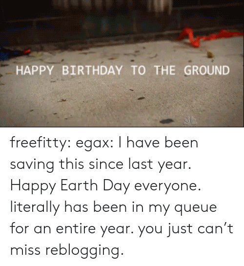 Happy Earth Day: HAPPY BIRTHDAY TO THE GROUND freefitty:  egax:  I have been saving this since last year. Happy Earth Day everyone.  literally has been in my queue for an entire year. you just can't miss reblogging.