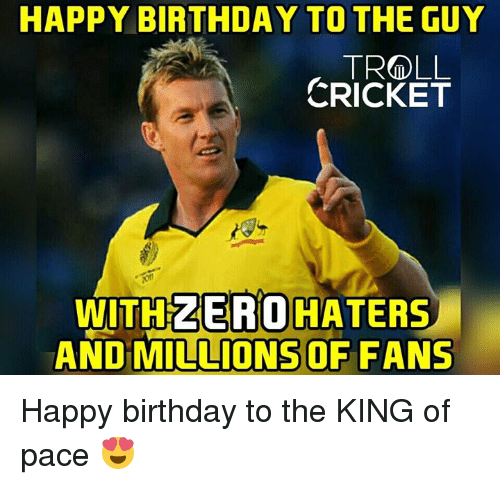 Birthday, Memes, and Troll: HAPPY BIRTHDAY TO THE GUY  TROLL  CRICKET  WITH  ERO HATERS  AND OF FANS Happy birthday to the KING of pace 😍  <finisher>
