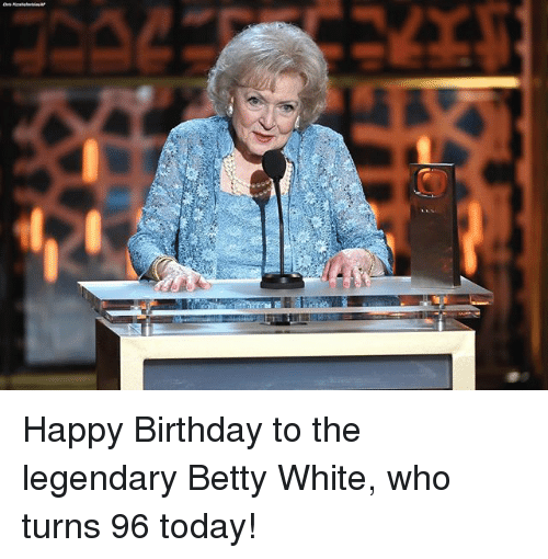 Betty White, Birthday, and Memes: Happy Birthday to the legendary Betty White, who turns 96 today!