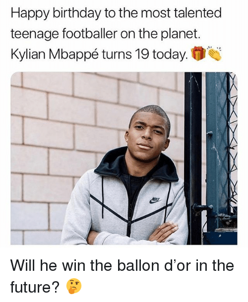 Birthday, Future, and Memes: Happy birthday to the most talented  teenage footballer on the planet.  Kylian Mbappé turns 19 today. Will he win the ballon d'or in the future? 🤔