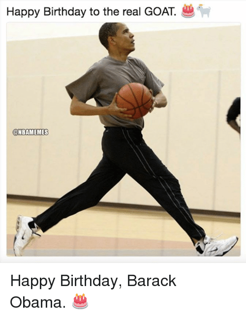 Birthday, Nba, and Obama: Happy Birthday to the real GOAT.  @NBAMEMES Happy Birthday, Barack Obama. 🎂