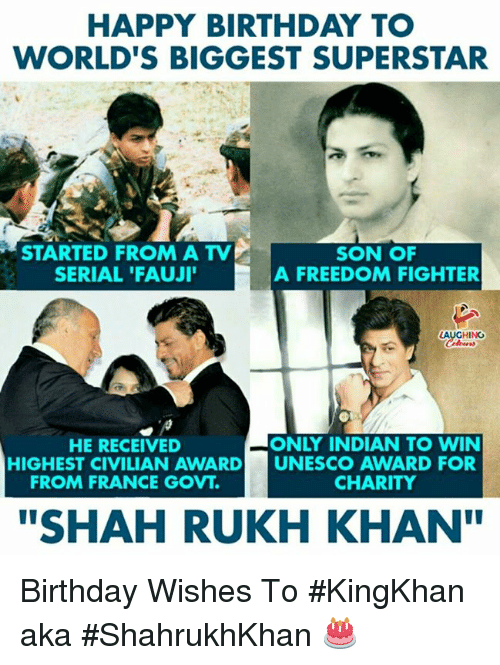 """freedom fighter: HAPPY BIRTHDAY TO  WORLD'S BIGGEST SUPERSTAR  STARTED FROM A TV  SERIAL 'FAUJI  SON OF  A FREEDOM FIGHTER  HING  HE RECEIVED  ONLY INDIAN TO WIN  HIGHEST CIVILIAN AWARD UNESCO AWARD FOR  FROM FRANCE GOVT.  CHARITY  """"SHAH RUKH KHAN Birthday Wishes To #KingKhan aka #ShahrukhKhan 🎂"""