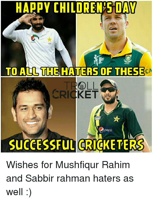 happy children: HAPPY CHILDREN S DAY  166  TO ALL THE HATERS OF THESE  ROLL  CRICKET  pepsi  SUCCESSFUL CRI dKETERS Wishes for Mushfiqur Rahim and Sabbir rahman haters as well :)  <finisher>