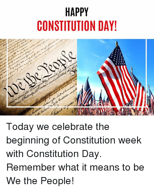 constitution day: HAPPY  CONSTITUTION DAY  AVA Today we celebrate the beginning of Constitution week with Constitution Day. Remember what it means to be We the People!