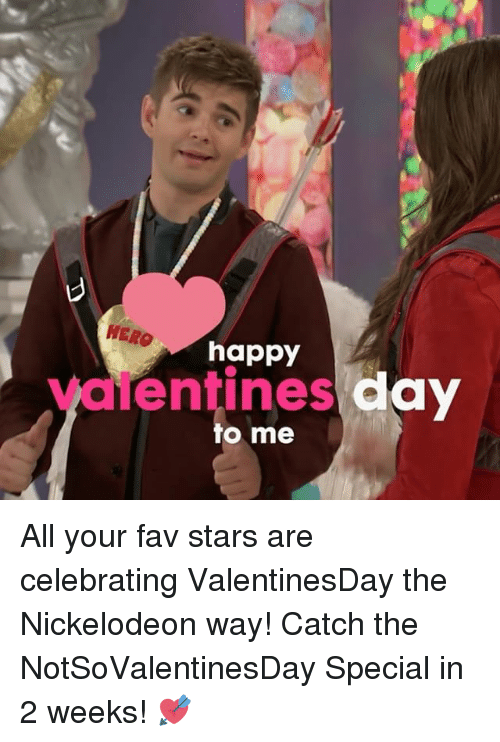 Memes, Nickelodeon, and 🤖: happy  day  dMentines  to me All your fav stars are celebrating ValentinesDay the Nickelodeon way! Catch the NotSoValentinesDay Special in 2 weeks! 💘