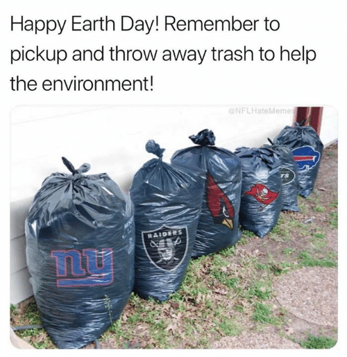 Happy Earth Day: Happy Earth Day! Remember to  pickup and throw away trash to help  the environment!  NFLHateMeme  RAIDERS  Tmu