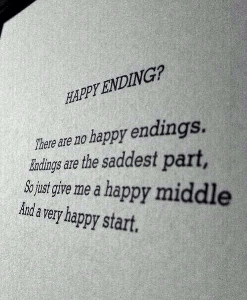 very happy: HAPPY ENDING?  Ther  eare no happy endings.  indings are the saddest part  So just give me a happy mi  Aanda very happy start.