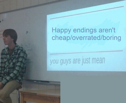 Overrated: Happy endings aren't  cheap/overrated/boring  you guys are just mean