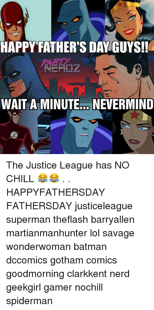 Batman, Chill, and Fathers Day: HAPPY FATHER'S DAY GUYS!  WAIT A MINUTE NEVERMIND The Justice League has NO CHILL 😂😂 . . HAPPYFATHERSDAY FATHERSDAY justiceleague superman theflash barryallen martianmanhunter lol savage wonderwoman batman dccomics gotham comics goodmorning clarkkent nerd geekgirl gamer nochill spiderman