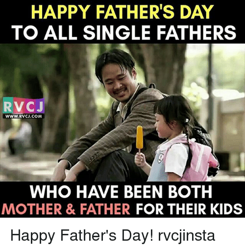Fathers Day, Memes, and Happy: HAPPY FATHER'S DAY  TO ALL SINGLE FATHERS  RV CJ  WWW.RVCJ.COM  WHO HAVE BEEN BOTH  MOTHER & FATHER  FOR THEIR KIDS Happy Father's Day! rvcjinsta