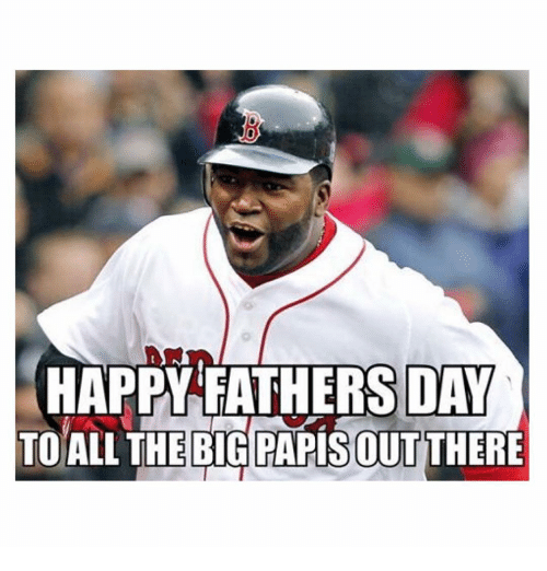 big papi: HAPPY FATHERS DAY  TO ALL THE BIG PAPIS OUT THERE