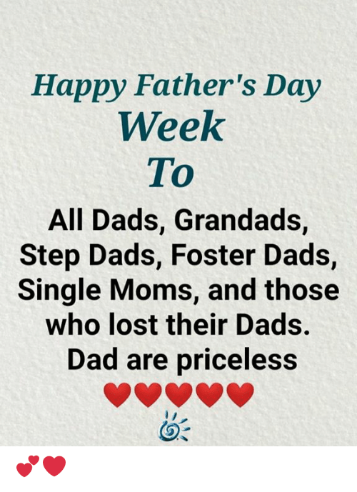 happy fathers day: Happy Father's Day  Week  To  All Dads, Grandads,  Step Dads, Foster Dads,  Single Moms, and those  who lost their Dads.  Dad are priceless 💕❤️