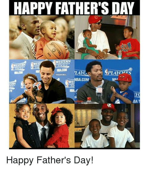 Happiness: HAPPY FATHER'S DAY  WESTERN  LAY  PLAYOFFS  (RNBAMEMES  BA COM  NPI  WYO  BA Happy Father's Day!