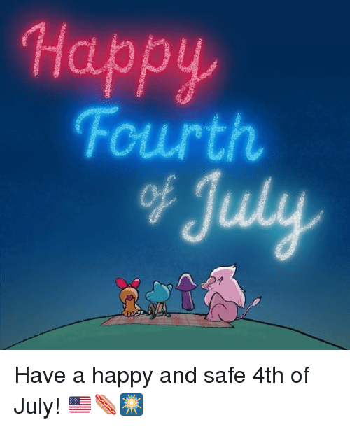 safe: Happy  Fourth Have a happy and safe 4th of July! 🇺🇸🌭🎆
