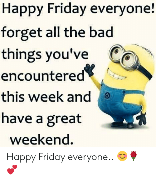 happy friday: Happy Friday everyone!  forget all the bad  things you've Ca  encountered<  this week and  have a great  weekend. Happy Friday everyone.. 😊🌹💕