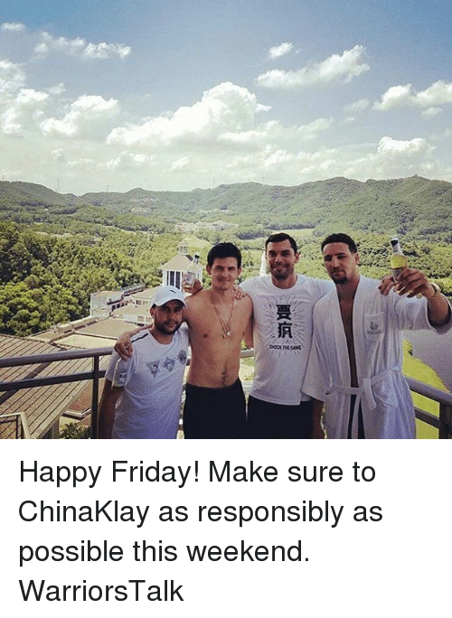 Basketball, Friday, and Golden State Warriors: Happy Friday! Make sure to ChinaKlay as responsibly as possible this weekend. WarriorsTalk