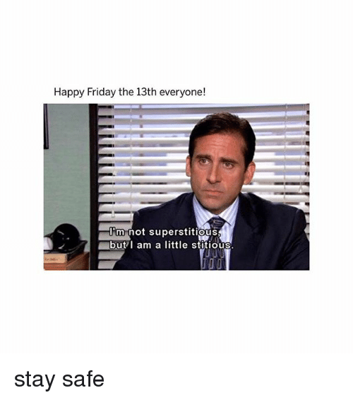Friday, Memes, and Friday the 13th: Happy Friday the 13th everyone!  I'm not superstitiou  butI am a little stitious. stay safe