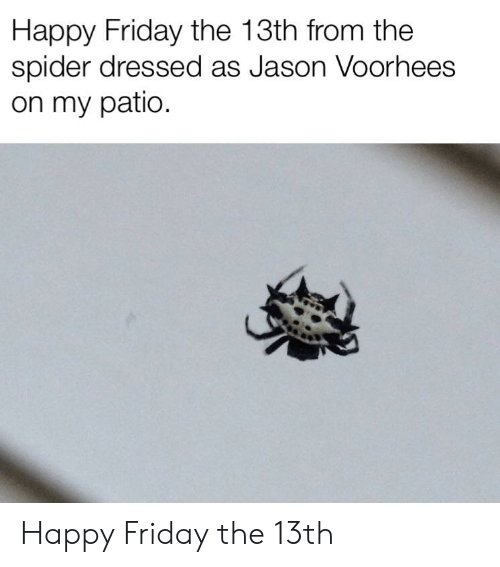 jason voorhees: Happy Friday the 13th from the  spider dressed as Jason Voorhees  on my patio Happy Friday the 13th