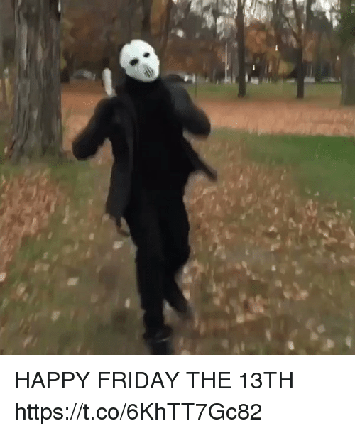 Friday, Friday the 13th, and Happy: HAPPY FRIDAY THE 13TH  https://t.co/6KhTT7Gc82