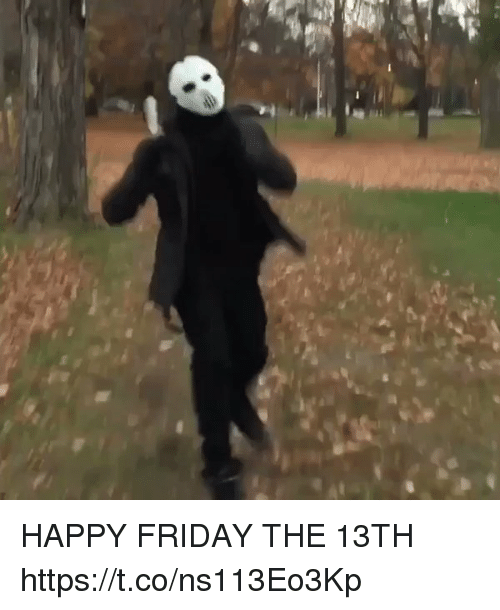 Friday, Friday the 13th, and Happy: HAPPY FRIDAY THE 13TH https://t.co/ns113Eo3Kp