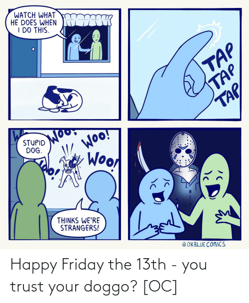 Friday the 13th: Happy Friday the 13th - you trust your doggo? [OC]