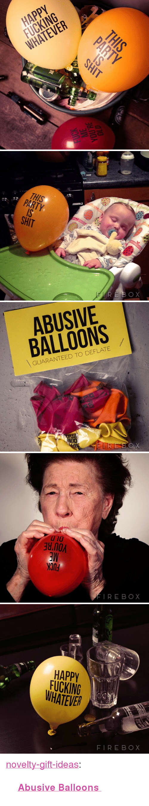 "deflate: HAPPY  FUCKING  WHATEVER   THIS  Tx  SHIT   ABUSIVE  BALLOONS  GUARANTEED TO DEFLATE  NIN   010  no  FIRE BOX   HAPPV  FUCKING  WHATEVER  FIREBOX <p><a href=""https://novelty-gift-ideas.tumblr.com/post/163266417473/abusive-balloons"" class=""tumblr_blog"">novelty-gift-ideas</a>:</p><blockquote><p><b><a href=""https://novelty-gift-ideas.com/abusive-balloons/"">  Abusive Balloons  </a></b><br/></p></blockquote>"